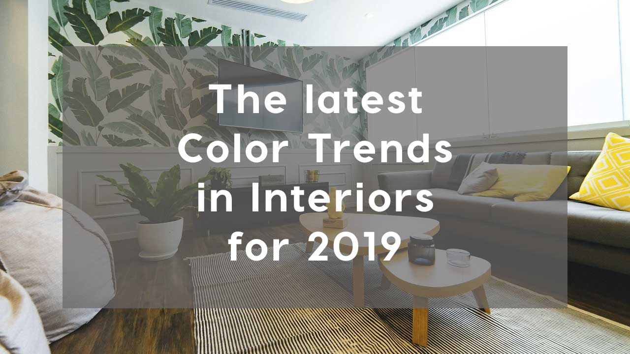 what are the latest color trends in interiors for 2019